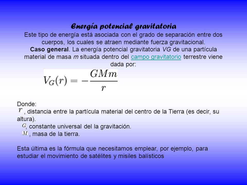 Energía potencial gravitatoria Este tipo de energía está asociada con el grado de separación entre dos cuerpos, los cuales se atraen mediante fuerza g