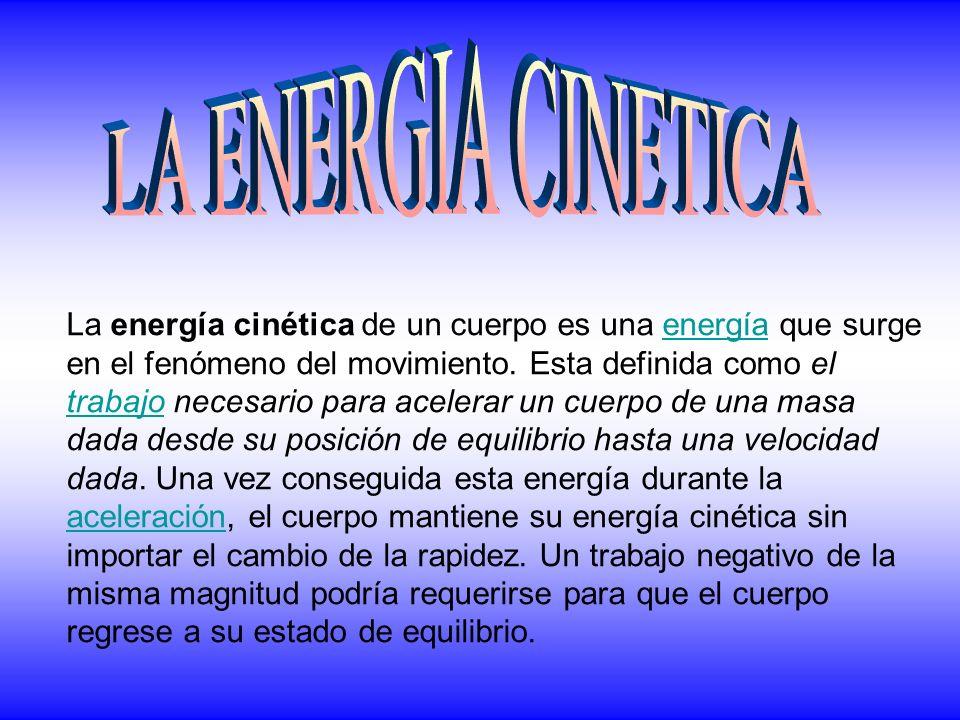 La energía cinética de un cuerpo es una energía que surge en el fenómeno del movimiento. Esta definida como el trabajo necesario para acelerar un cuer