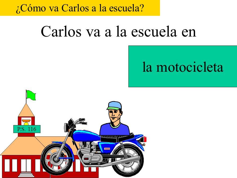 Carlos va a la escuela en P.S. 116 el helicóptero ¿Cómo va Carlos a la escuela?