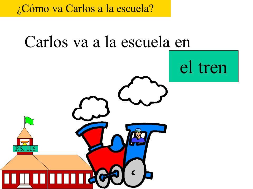 Carlos va a la escuela en P.S. 116 la motocicleta ¿Cómo va Carlos a la escuela?