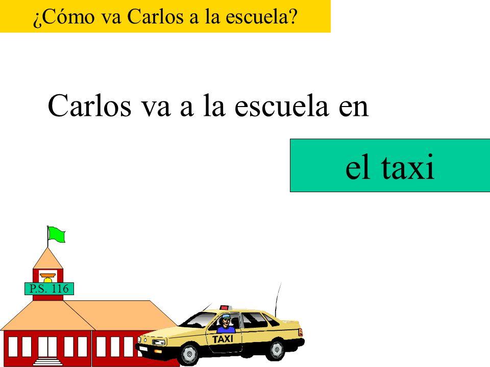 Carlos va a la escuela en P.S. 116 el avión ¿Cómo va Carlos a la escuela?