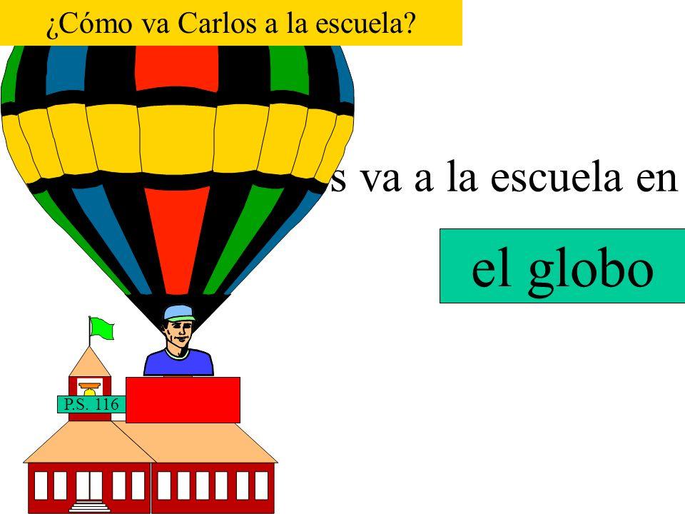 Carlos va a la escuela en P.S. 116 el taxi ¿Cómo va Carlos a la escuela?