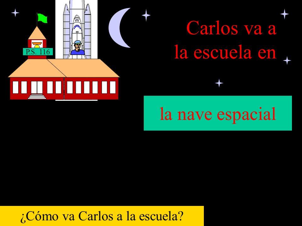 Carlos va a la escuela en P.S. 116 el globo ¿Cómo va Carlos a la escuela?