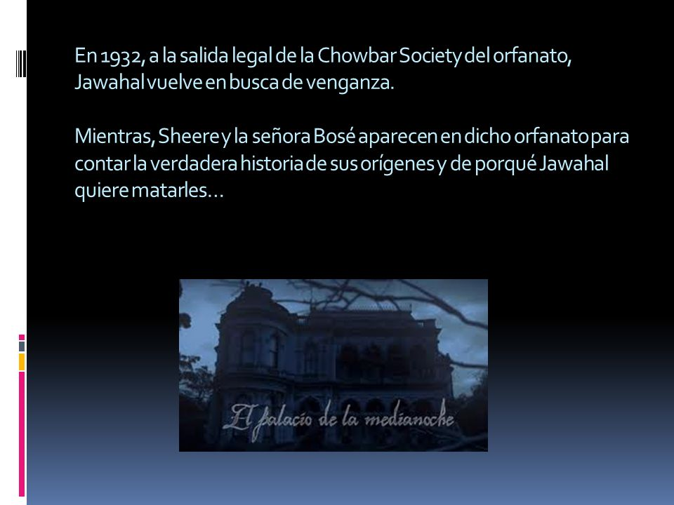 En 1932, a la salida legal de la Chowbar Society del orfanato, Jawahal vuelve en busca de venganza.