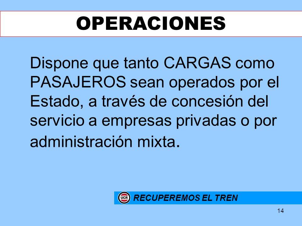 14 Dispone que tanto CARGAS como PASAJEROS sean operados por el Estado, a través de concesión del servicio a empresas privadas o por administración mi