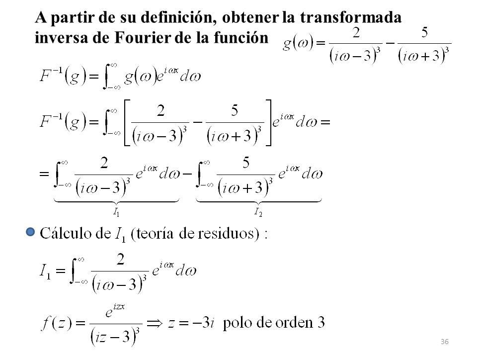 A partir de su definición, obtener la transformada inversa de Fourier de la función 36