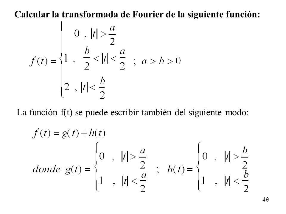 Calcular la transformada de Fourier de la siguiente función: La función f(t) se puede escribir también del siguiente modo: 49