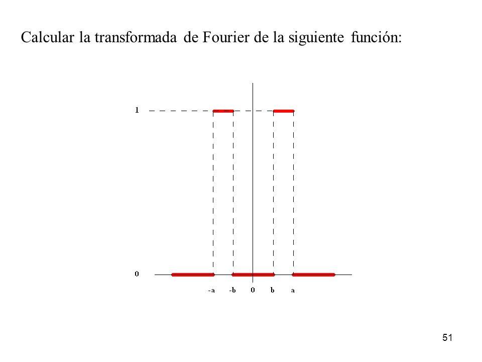 Calcular la transformada de Fourier de la siguiente función: 51