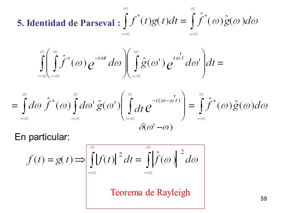 5. Identidad de Parseval : Teorema de Rayleigh En particular: 59