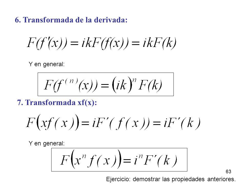 6. Transformada de la derivada: 7. Transformada xf(x): Ejercicio: demostrar las propiedades anteriores. Y en general: 63