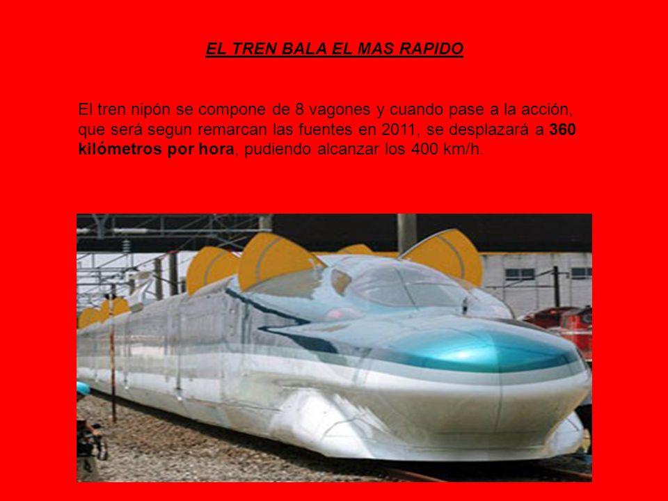 EL TREN BALA EL MAS RAPIDO El tren nipón se compone de 8 vagones y cuando pase a la acción, que será segun remarcan las fuentes en 2011, se desplazará