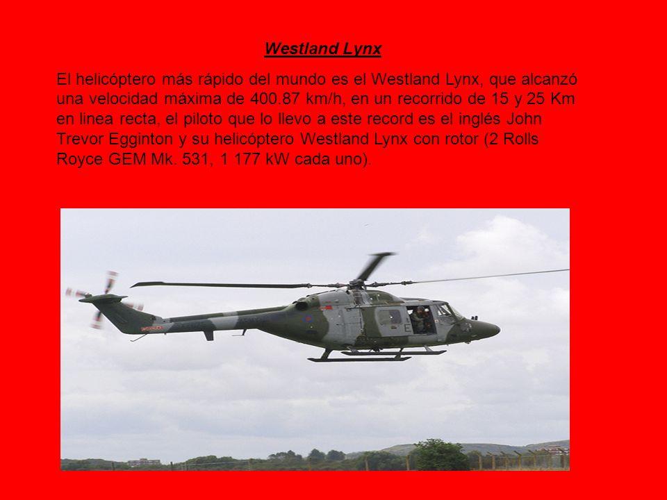 Westland Lynx El helicóptero más rápido del mundo es el Westland Lynx, que alcanzó una velocidad máxima de 400.87 km/h, en un recorrido de 15 y 25 Km