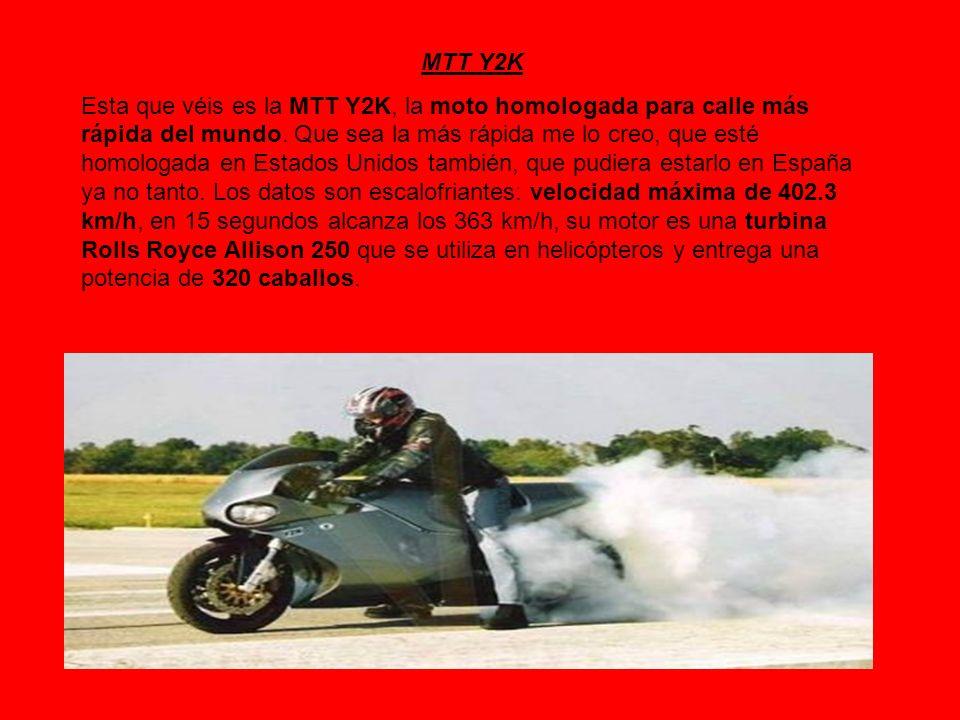MTT Y2K Esta que véis es la MTT Y2K, la moto homologada para calle más rápida del mundo. Que sea la más rápida me lo creo, que esté homologada en Esta