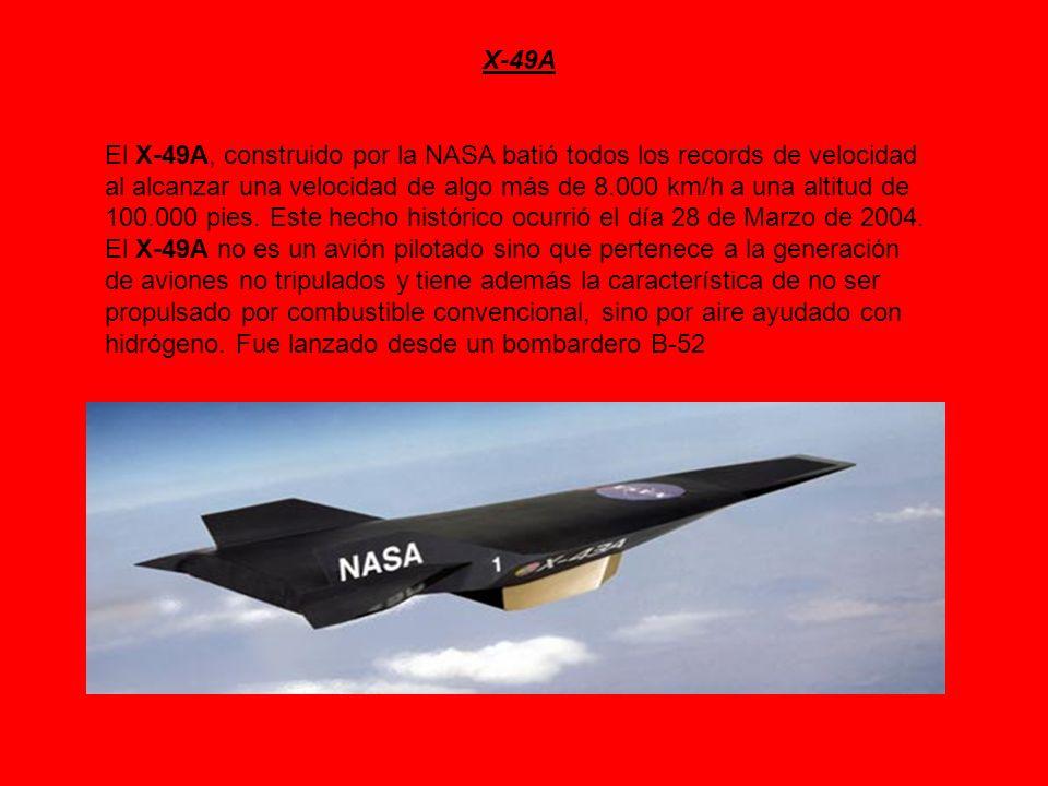 X-49A El X-49A, construido por la NASA batió todos los records de velocidad al alcanzar una velocidad de algo más de 8.000 km/h a una altitud de 100.0