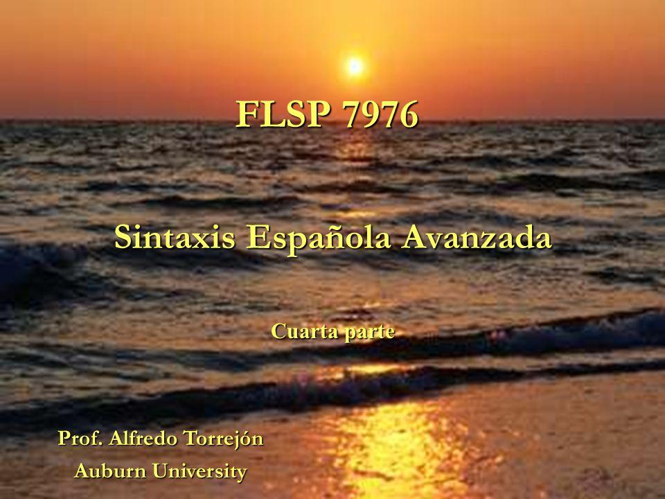 FLSP 7976 Sintaxis Española Avanzada Cuarta parte Prof. Alfredo Torrejón Auburn University
