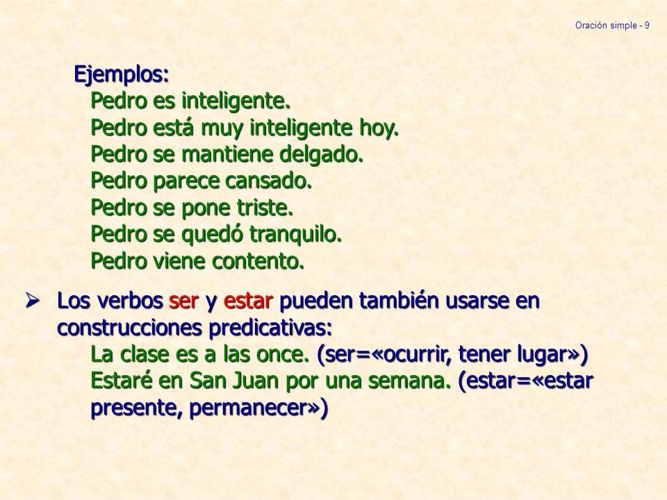 Ejemplos: Pedro es inteligente. Pedro está muy inteligente hoy. Pedro se mantiene delgado. Pedro parece cansado. Pedro se pone triste. Pedro se quedó