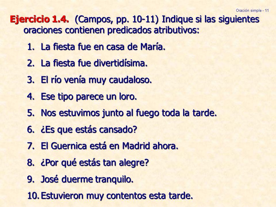 Ejercicio 1.4. (Campos, pp. 10-11) Indique si las siguientes oraciones contienen predicados atributivos: 1.La fiesta fue en casa de María. 2.La fiesta