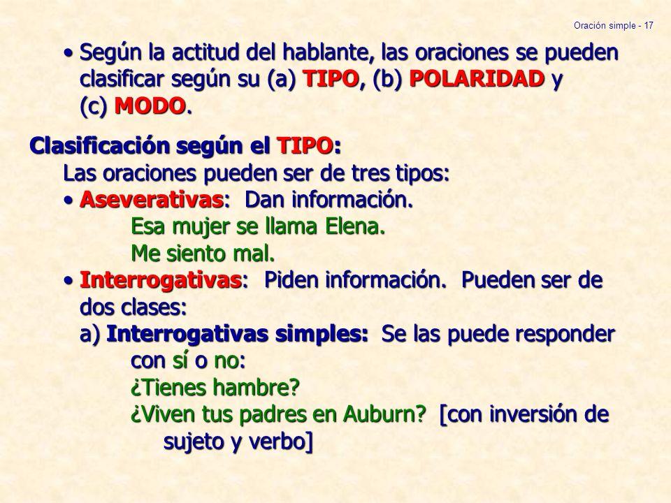 Según la actitud del hablante, las oraciones se pueden clasificar según su (a) TIPO, (b) POLARIDAD y (c) MODO.Según la actitud del hablante, las oraci