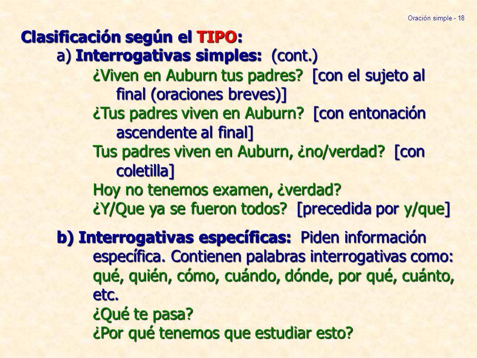 Clasificación según el TIPO: a) Interrogativas simples: (cont.) ¿Viven en Auburn tus padres? [con el sujeto al final (oraciones breves)] ¿Tus padres v