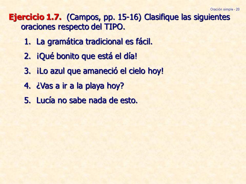 Ejercicio 1.7. (Campos, pp. 15-16) Clasifique las siguientes oraciones respecto del TIPO. 1.La gramática tradicional es fácil. 2.¡Qué bonito que está