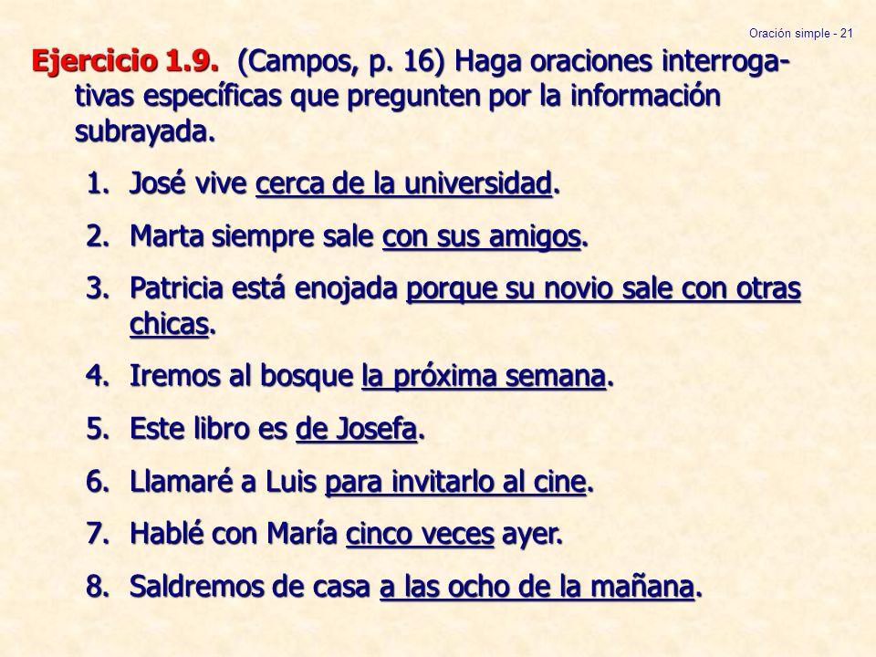 Ejercicio 1.9. (Campos, p. 16) Haga oraciones interroga- tivas específicas que pregunten por la información subrayada. 1.José vive cerca de la univers