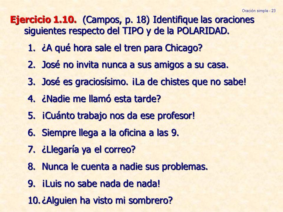 Ejercicio 1.10. (Campos, p. 18) Identifique las oraciones siguientes respecto del TIPO y de la POLARIDAD. 1.¿A qué hora sale el tren para Chicago? 2.J