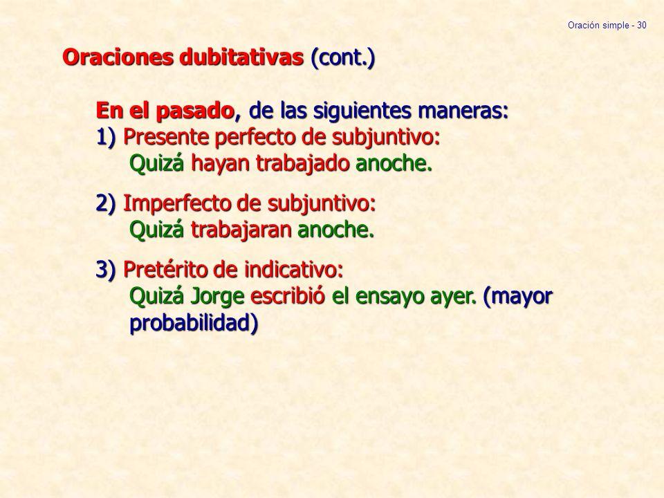 Oraciones dubitativas (cont.) En el pasado, de las siguientes maneras: 1) Presente perfecto de subjuntivo: Quizá hayan trabajado anoche. 2) Imperfecto