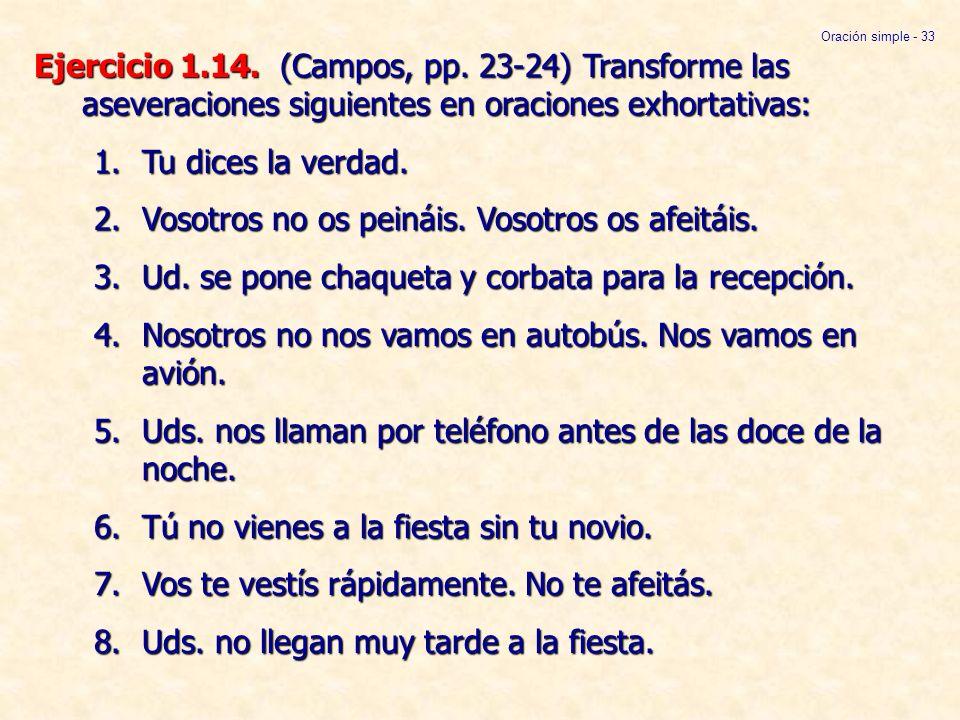 Ejercicio 1.14. (Campos, pp. 23-24) Transforme las aseveraciones siguientes en oraciones exhortativas: 1.Tu dices la verdad. 2.Vosotros no os peináis.