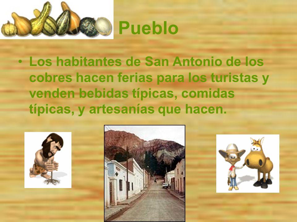 Pueblo Los habitantes de San Antonio de los cobres hacen ferias para los turistas y venden bebidas típicas, comidas típicas, y artesanías que hacen.