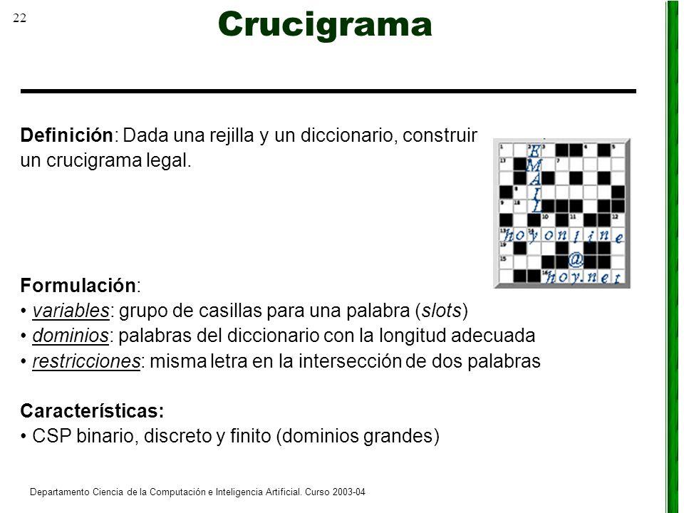 22 Departamento Ciencia de la Computación e Inteligencia Artificial. Curso 2003-04 Crucigrama Definición: Dada una rejilla y un diccionario, construir