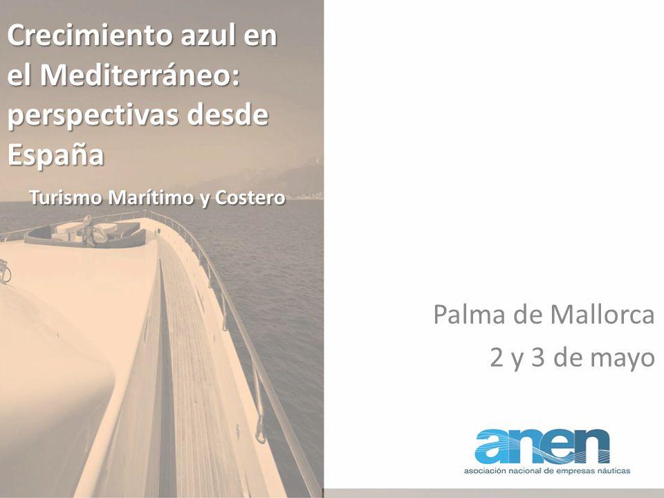 Crecimiento azul en el Mediterráneo: perspectivas desde España Turismo Marítimo y Costero Palma de Mallorca 2 y 3 de mayo