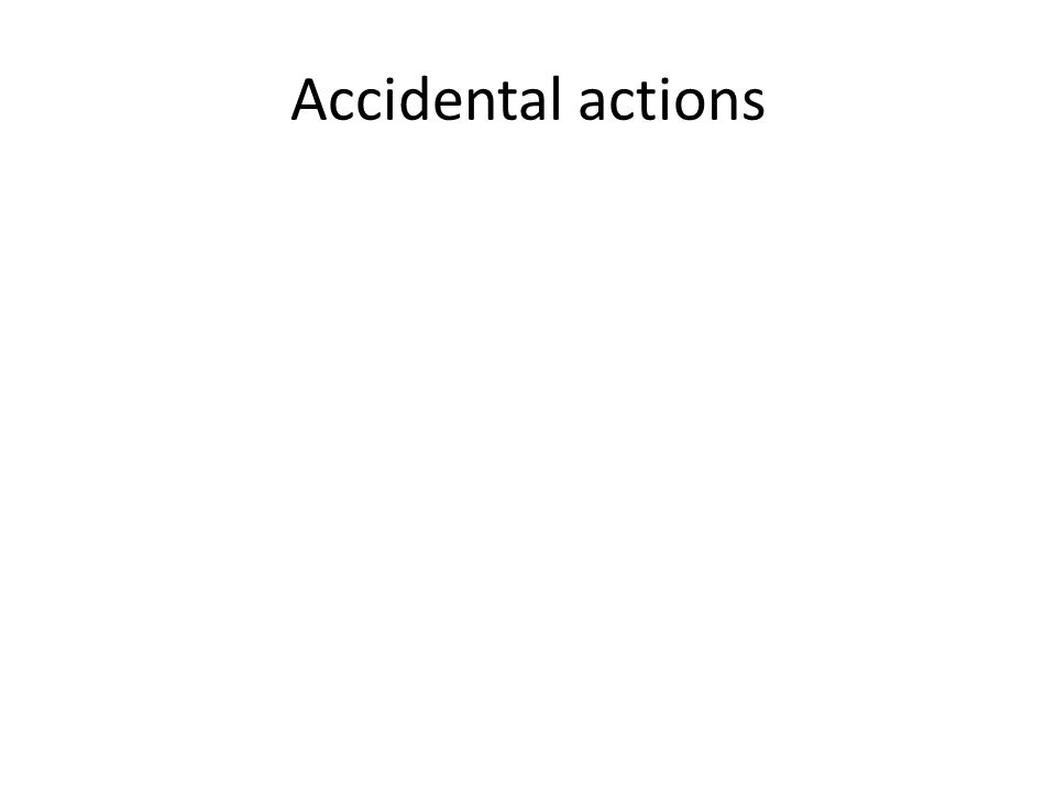 Accidental actions