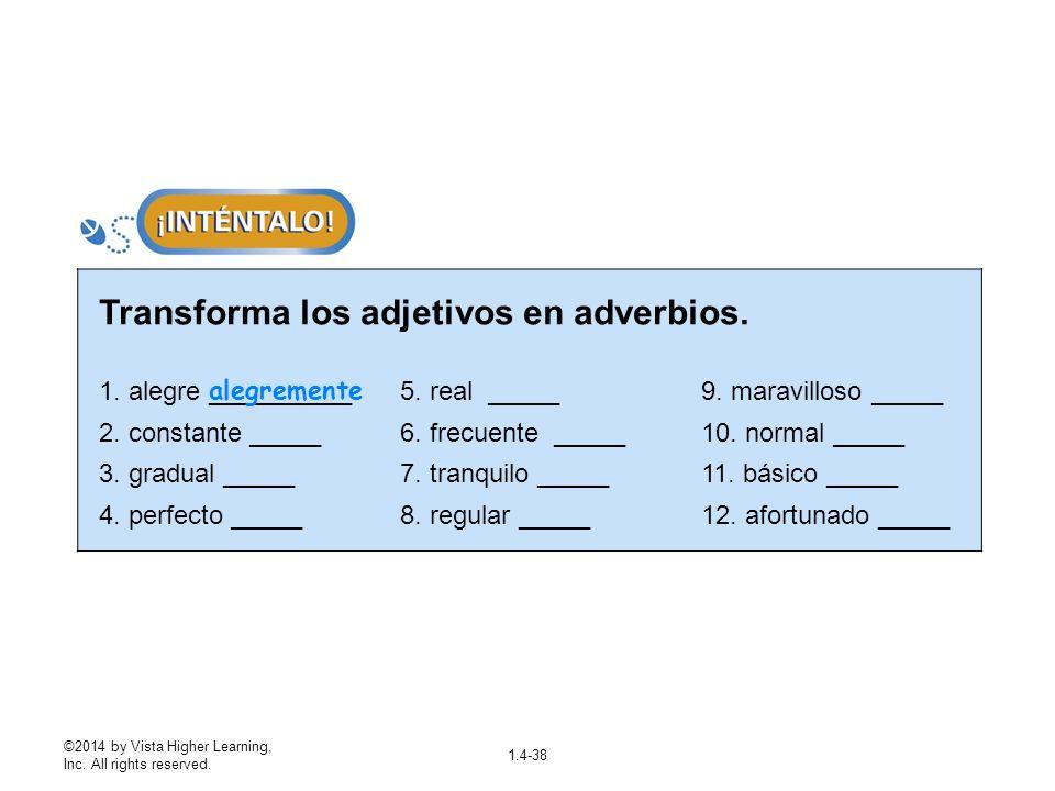 ©2014 by Vista Higher Learning, Inc. All rights reserved. 1.4-38 Transforma los adjetivos en adverbios. 1. alegre __________ 2. constante _____ 3. gra