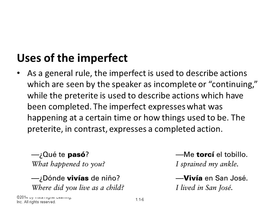 ©2014 by Vista Higher Learning, Inc. All rights reserved. 1.1-6 Uses of the imperfect As a general rule, the imperfect is used to describe actions whi