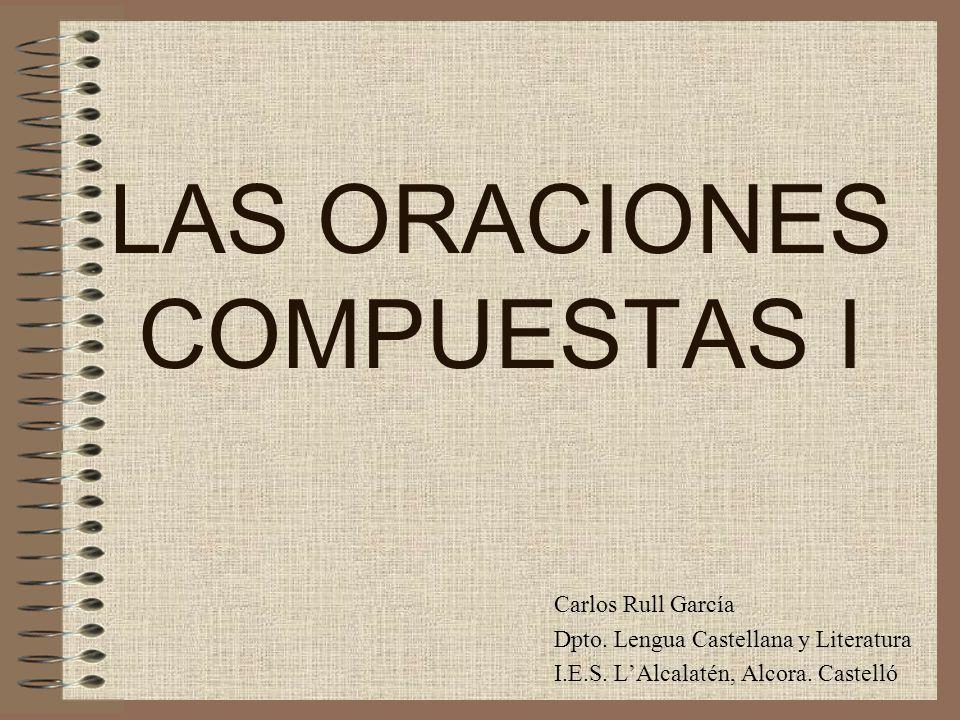 LAS ORACIONES COMPUESTAS I Carlos Rull García Dpto.