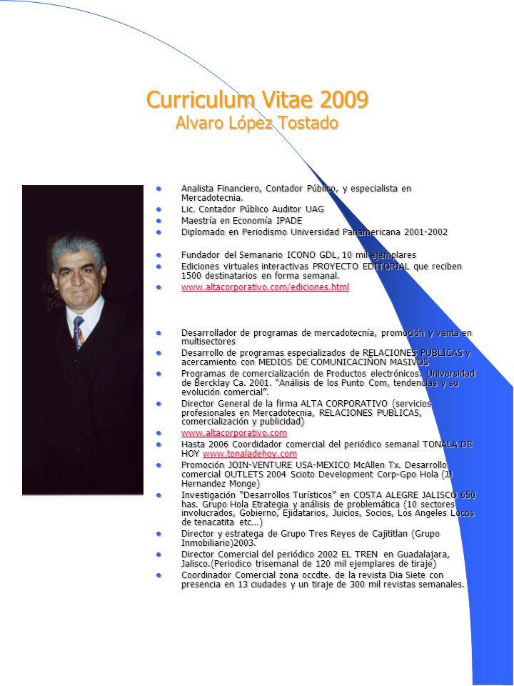 Curriculum Vitae 2009 Alvaro López Tostado Analista Financiero, Contador Público, y especialista en Mercadotecnia.