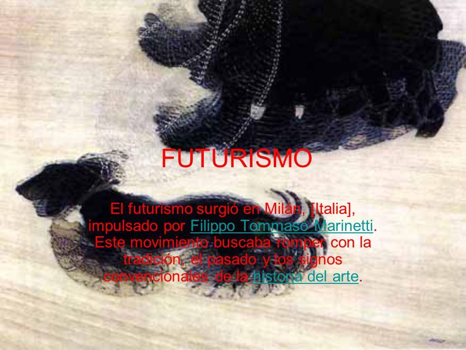 FUTURISMO El futurismo surgió en Milán, [Italia], impulsado por Filippo Tommaso Marinetti.