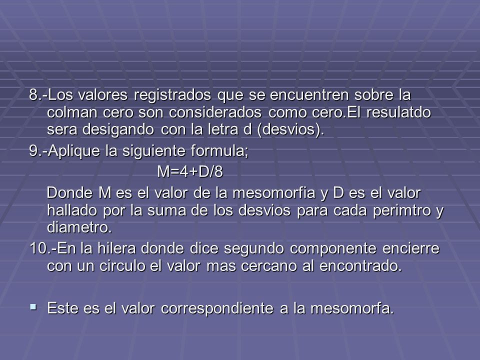 8.-Los valores registrados que se encuentren sobre la colman cero son considerados como cero.El resulatdo sera desigando con la letra d (desvios). 9.-