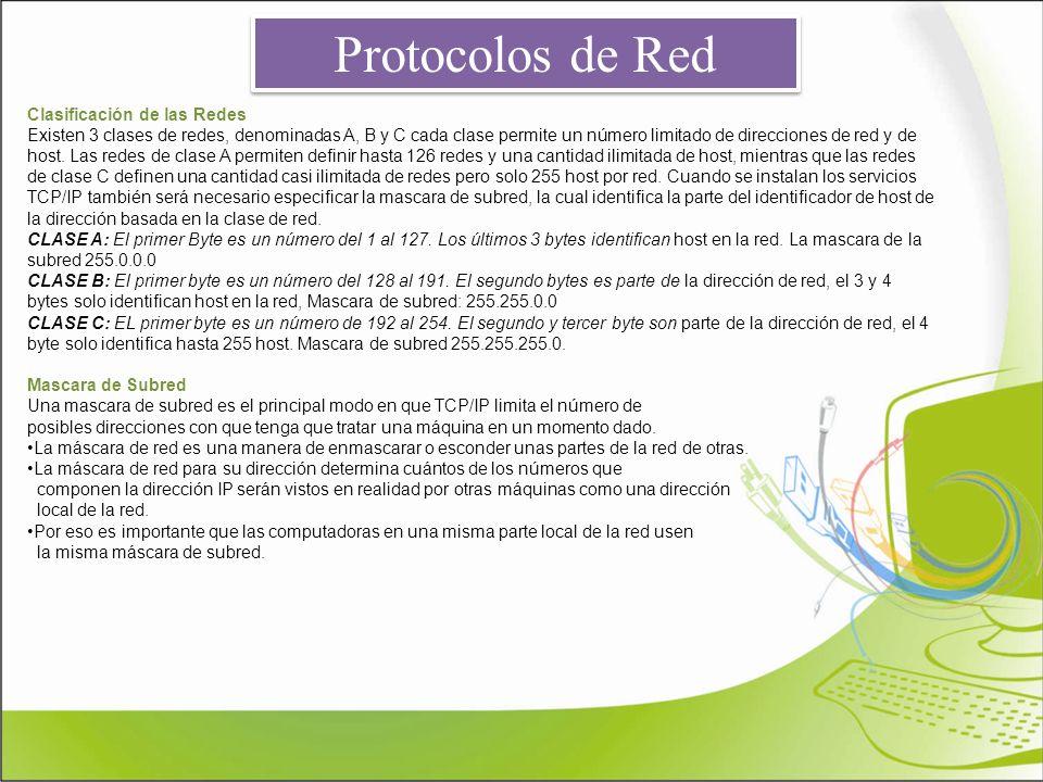 Protocolos de Red Clasificación de las Redes Existen 3 clases de redes, denominadas A, B y C cada clase permite un número limitado de direcciones de r