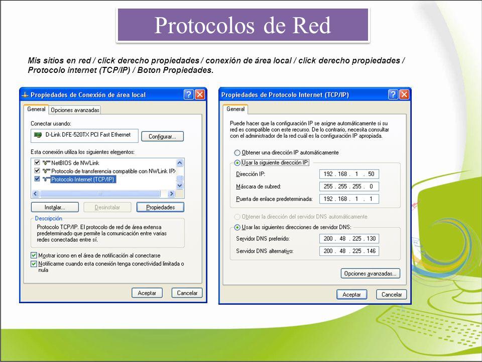 Protocolos de Red Mis sitios en red / click derecho propiedades / conexión de área local / click derecho propiedades / Protocolo internet (TCP/IP) / B