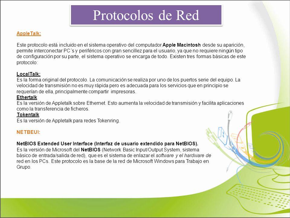 Protocolos de Red AppleTalk: Este protocolo está incluido en el sistema operativo del computador Apple Macintosh desde su aparición, permite intercone