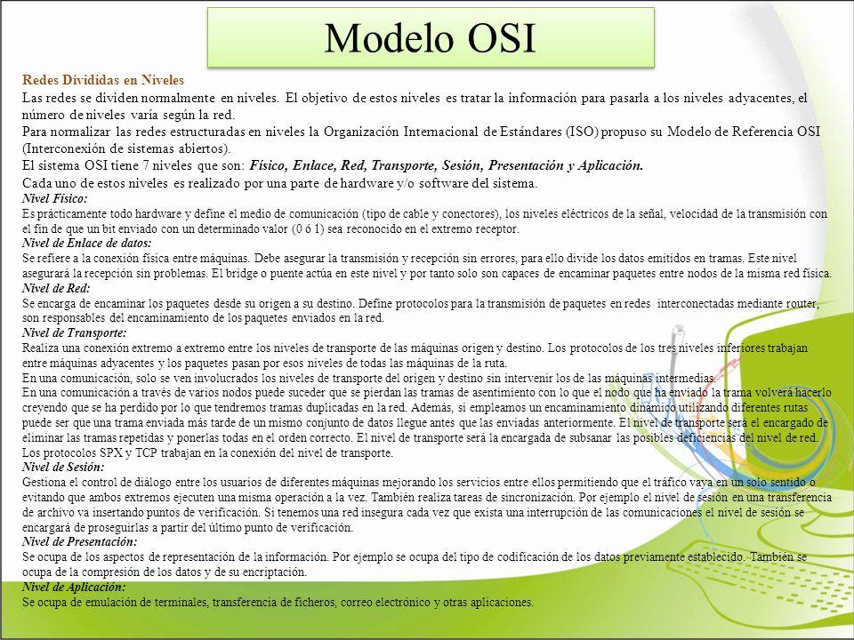 Modelo OSI Redes Divididas en Niveles Las redes se dividen normalmente en niveles. El objetivo de estos niveles es tratar la información para pasarla