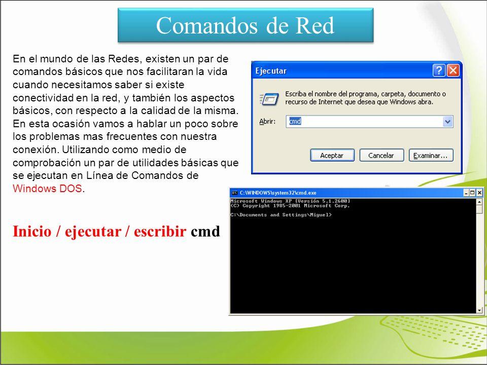Comandos de Red En el mundo de las Redes, existen un par de comandos básicos que nos facilitaran la vida cuando necesitamos saber si existe conectivid