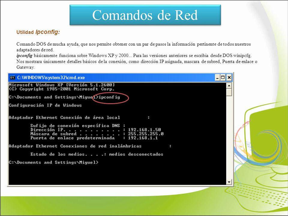 Comandos de Red Utilidad Ipconfig: Comando DOS de mucha ayuda, que nos permite obtener con un par de pasos la información pertinente de todos nuestros
