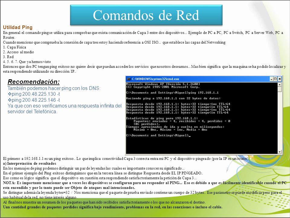 Comandos de Red Utilidad Ping En general el comando ping se utiliza para comprobar que exista comunicación de Capa 3 entre dos dispositivos... Ejemplo