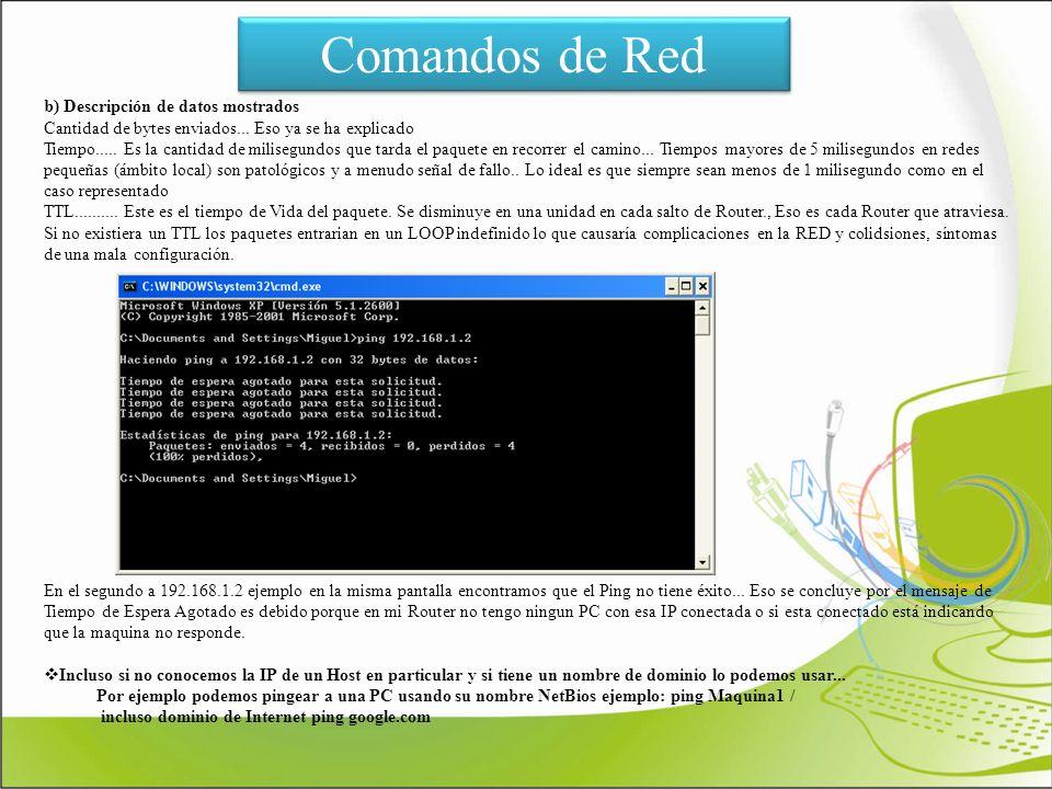 Comandos de Red b) Descripción de datos mostrados Cantidad de bytes enviados... Eso ya se ha explicado Tiempo..... Es la cantidad de milisegundos que