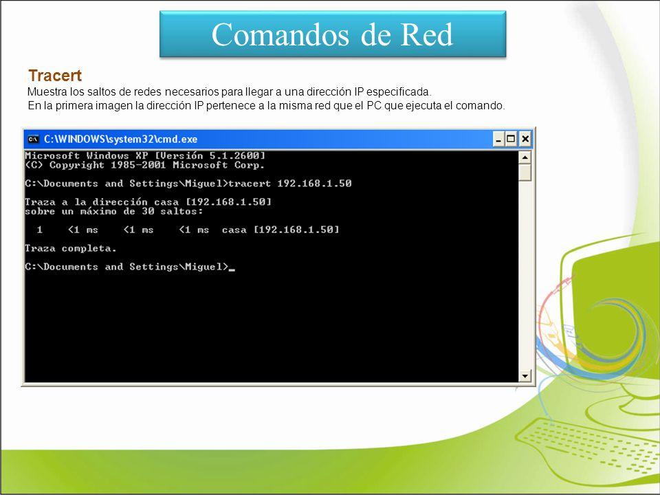 Comandos de Red Tracert Muestra los saltos de redes necesarios para llegar a una dirección IP especificada. En la primera imagen la dirección IP perte