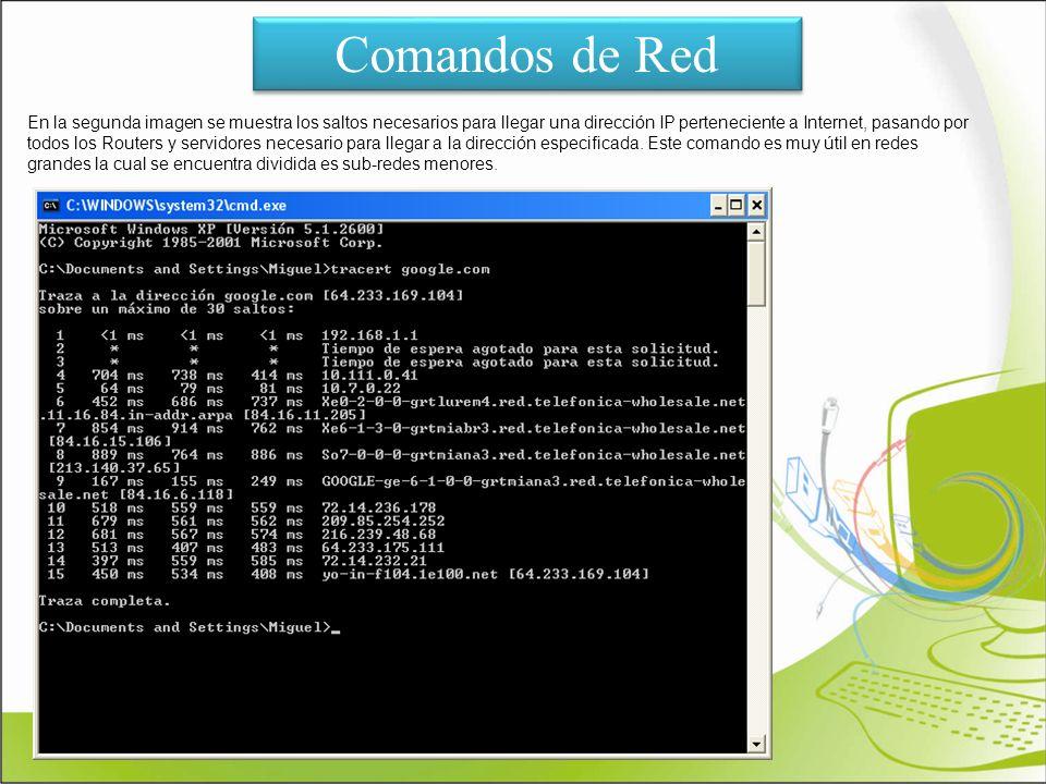 Comandos de Red En la segunda imagen se muestra los saltos necesarios para llegar una dirección IP perteneciente a Internet, pasando por todos los Rou