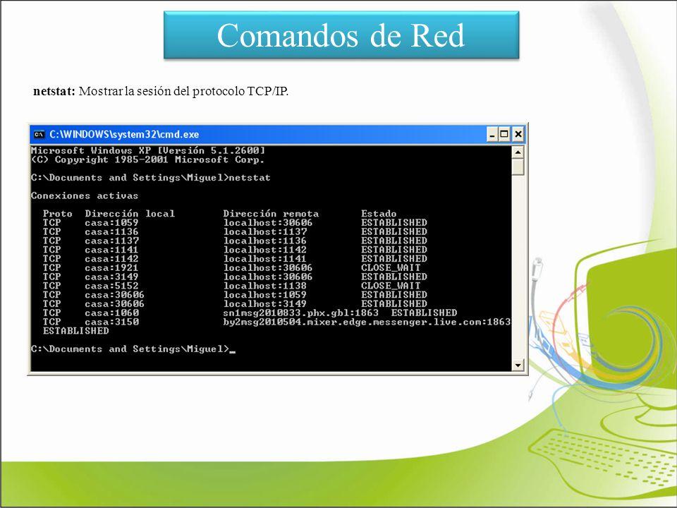 Comandos de Red netstat: Mostrar la sesión del protocolo TCP/IP.