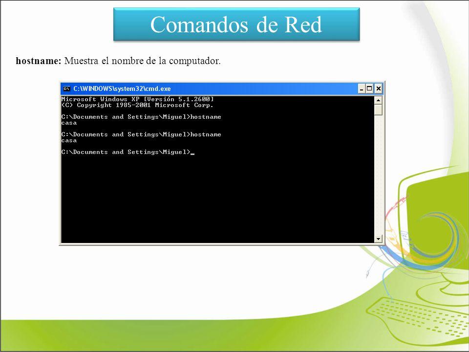 Comandos de Red hostname: Muestra el nombre de la computador.